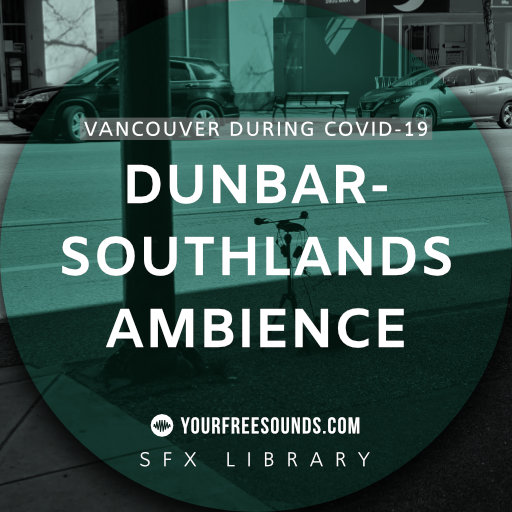 Dunbar-Southlands during Covid-19 (Vancouver sound effects)