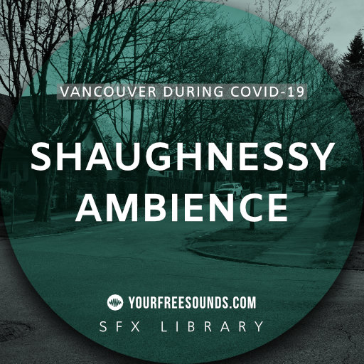 Shaughnessy Vancouver (Covid Sound Effects)