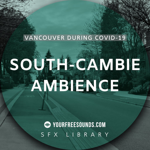 South-Cambie (Vancouver during Covid-19 sound effects)
